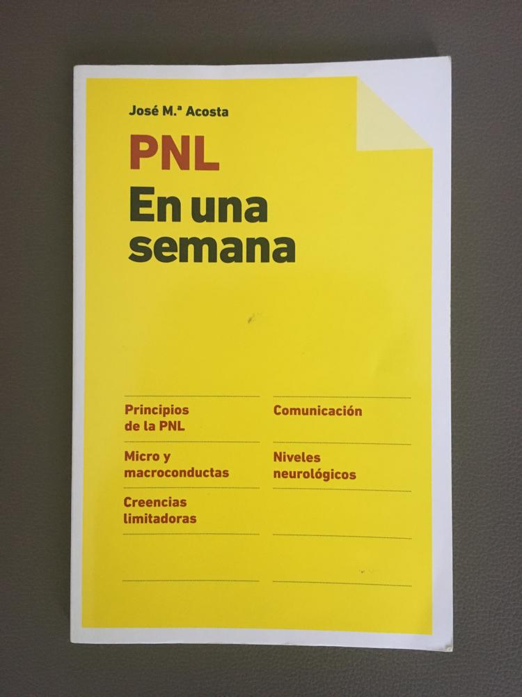 pnl, programacion-neuro-linguistica, PNL-en-una-semana-Jose-m-acosta, lectura, empresa, comunicacion, habilidades, mar vidal, la casa de mar, interiorismo orden y organizacion